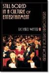 <i>Still Bored in a Culture of Entertainment</i> - Review
