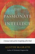 Think Theologically: A Review of Alister McGrath's <i>The Passionate Intellect</i>