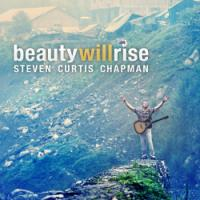 Hope is Alive in Steven Curtis Chapman's <i>Beauty Will Rise</i>