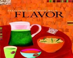 Preaching Doctrine with Flavor