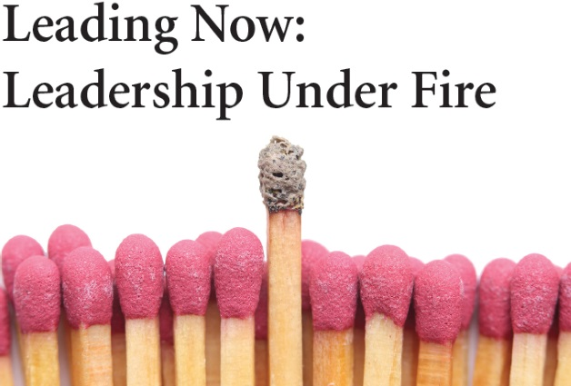 Leading Now Leadership Under Fire