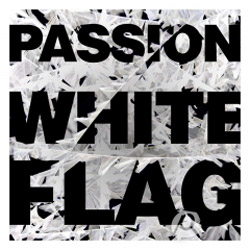 PASSION: White Flag Debuts To Widespread Praise and Popularity