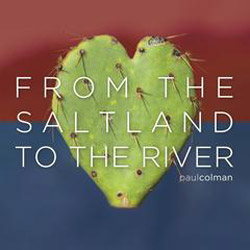 Paul Colman Releases New Studio Album, From the Salt Land to the River