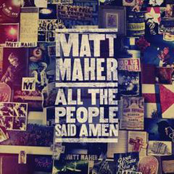 GRAMMY-Nominated Matt Maher to Release Dynamic Fourth Album All the People Said Amen on April 23