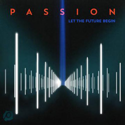 Passion: Let The Future Begin Debuts to Widespread Acclaim and Impressive Digital Sales