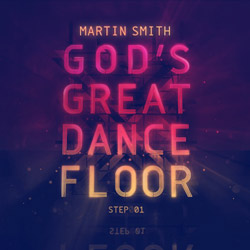 Martin Smith's 1st Solo Album, God's Great Dance Floor, Step 01, Available For Preorder Now