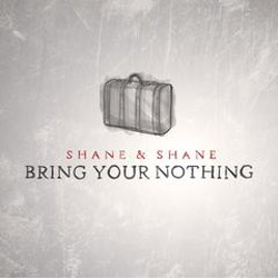 Shane & Shane Releases Its Tenth Project, Bring Your Nothing, May 14