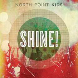 North Point Music Releases First Children's Project, North Point Kids: Shine!