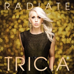 "Tricia Shines Through Anticipated Solo Debut, ""Radiate"" Available August 13, 2013"