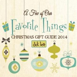 A Few of Our Favorite Things!  Christmas Gift Guide 2014