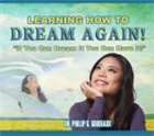 Learning How To Dream Again!