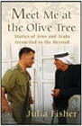 "New! ""Meet Me at the Olive Tree: Stories of Jews and Arabs Reconciled to the Messiah"" Book"