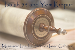 Isaiah 53 and Yom Kippur with Messianic Leader Pastor Jacques Isaac Gabizon