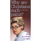 WHY ARE CHRISTIANS SUCH PAINS?