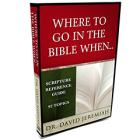 Where to Go in the Bible When&amp;#8230;