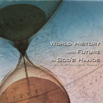 The World&amp;#39;s History and Future in God&amp;#39;s Hands