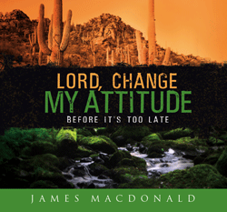 Lord Change My Attitude (Before It's Too Late): 11 Messages on Choices