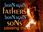 Born Again Fathers - Born Again Sons Passing The Torch