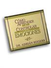 Cómo Aprender A Controlar Sus Emociones
