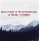 True Stories of Pro Outdoorsmen On the Trail to Adventure