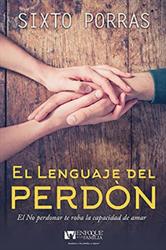 El Lenguaje del Perdón: El Matrimonio, Es El Arte de Aprender A Vivir Juntos