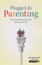 Plugged-in Parenting: How to Raise Media-Savvy Kids with Love, Not War