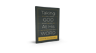 Taking God at His Word: Why the Bible Is Knowable, Necessary, and Enough, and What That Means