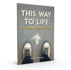 This Way To Life: Discovering Life to the Full