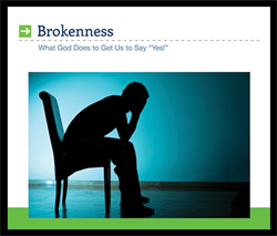 "Brokenness: What God Does to Get Us to Say ""Yes!"""