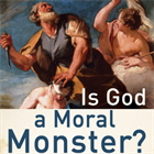 'Is God a Moral Monster?' Book