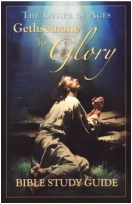 """""""The Desire of Ages: Gethsemane to Glory"""" Study Guide"""