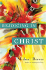 Rejoicing in Christ by Michael Reeves
