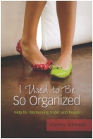 """I Used to Be So Organized: Help for Reclaiming Order and Peace"" Book"