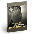 Where Is God When Hard Times Hit&amp;#63;