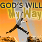God's Will – My Way