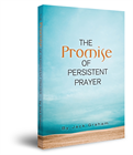 Pastor Jack Graham's The Promise of Persistent Prayer book
