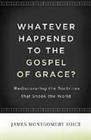 Whatever Happened to the Gospel of Grace