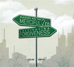 Blessed are the Merciful/Cultivating Forgiveness Two Part CD Set by Colin Smith