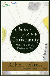 Clutter Free Christianty - 1st Edition