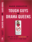 Tough Guys and Drama Queens-How Not to Be Blindsided by Your Child's Teen Years