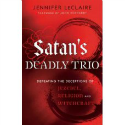 Satan's Deadly Trio by Jennifer LeClaire