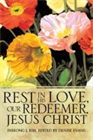 Rest In His Love, Our Redeemer, Jesus Christ II