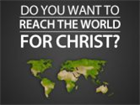 Do you want to reach the world for Christ&amp;#63;