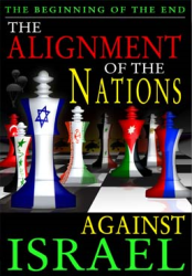 The Beginning of the End&amp;#58; The Alignment of the Nations Against Israel