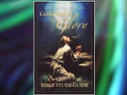 """The Desire of Ages: Gethsemane to Glory"" Study Guide"