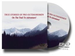True Stories of Pro Outdoorsmen-On the Trail to Adventure!