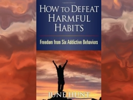 How to Defeat Harmful Habits: Freedom from Six Addictive Behaviors""