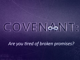 Covenant: Are You Tired of Broken Promises?