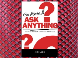 &quot;Go Ahead. Ask Anything.&quot;