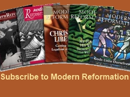 "Subscribe to ""Modern Reformation"" Magazine"